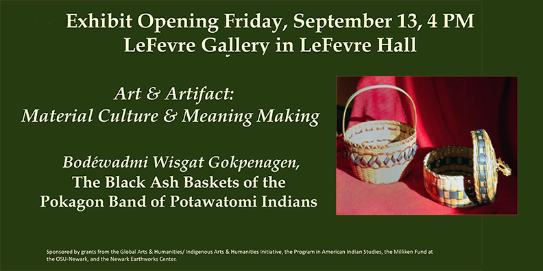 Exhibit Opening Friday, September 13, 4 PM, LeFevre Gallery in LeFevre Hall. Art & Artifact: Material Culture & Meaning Making. Bodéwadmi Wisgat Gokpenagen, The Black Ash Baskets of the Pokagon Band of Potawatomi Indians. Image Courtesy of LeFevre Art Gallery, The Ohio State University at Newark.
